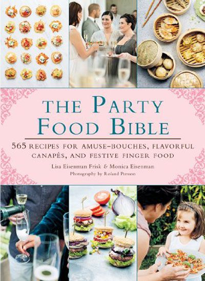 The Party Food Bible 565 Recipes for Amuse-Bouche, Flavorful Canapés, and Favorite Finger Food (EPU...