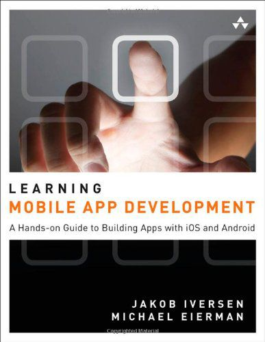 Learning Mobile App Development A Hands-on Guide to Building Apps with iOS and Android (EPUB+PDF)