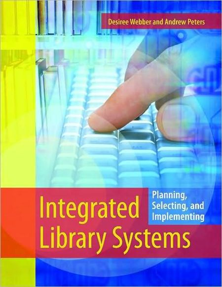 Desiree Webber, Integrated Library Systems Planning, Selecting, and Implementing