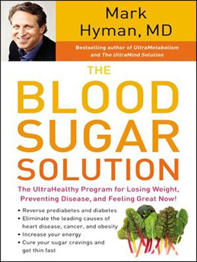 The Blood Sugar Solution: UltraHealthy Program for Losing Weight, Preventing Disease, and Feeling Great Now