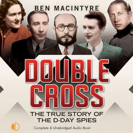 Double Cross: The True Story of the D - Day Spies (Audiobook)