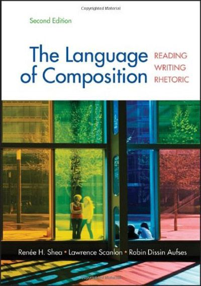 Renee H. Shea, Lawrence Scanlon, Robin Dissin Aufses, The Language of Composition Reading, Writing, ...