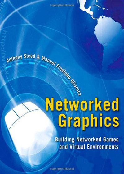 Networked Graphics Building Networked Games and Virtual Environments By Anthony Steed, Manuel Fradin...