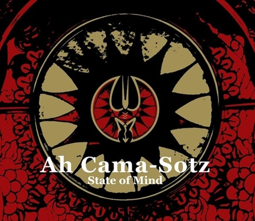 Ah Cama-Sotz State Of Mind Tribal, Dark Ambient, Psy-Trance, Dub, Downtempo