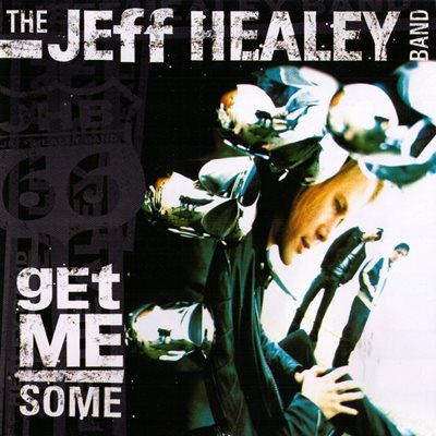 The Jeff Healey Band - Get Me Some (2000) FLAC