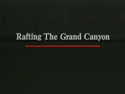 На плотах через Большой Каньон / Rafting The Grand Canyon (Чип Данкэн / Chip Duncan) [1994, документальный, VHSRip]