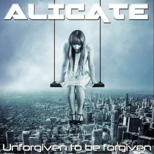 (Melodic Hard Rock / Heavy Metal) Alicate - Unforgiven To Be Forgiven - 2018, MP3, 320 kbps