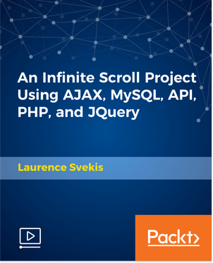 [Packtpub.com / Laurence Svekis] An Infinite Scroll Project Using AJAX, MySQL, API, PHP, and JQuery [Video] [2018, ENG]